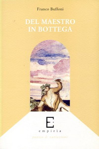 DEL MAESTRO IN BOTTEGA - Franco Buffoni